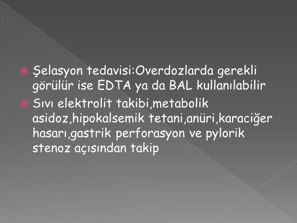  Şelasyon tedavisi:Overdozlarda gerekli görülür ise EDTA ya da BAL kullanılabilir  Sıvı elektrolit takibi,metabolik asidoz,hipokalsemik tetani,anüri