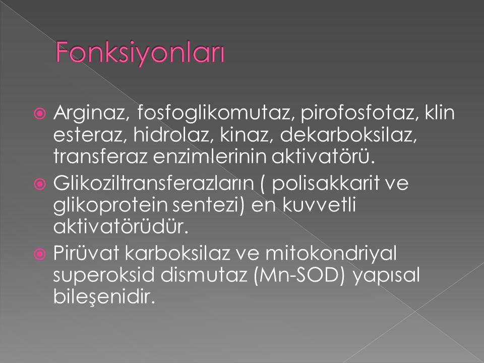  Arginaz, fosfoglikomutaz, pirofosfotaz, klin esteraz, hidrolaz, kinaz, dekarboksilaz, transferaz enzimlerinin aktivatörü.  Glikoziltransferazların