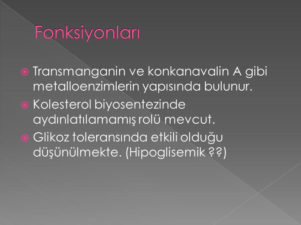  Transmanganin ve konkanavalin A gibi metalloenzimlerin yapısında bulunur.  Kolesterol biyosentezinde aydınlatılamamış rolü mevcut.  Glikoz toleran
