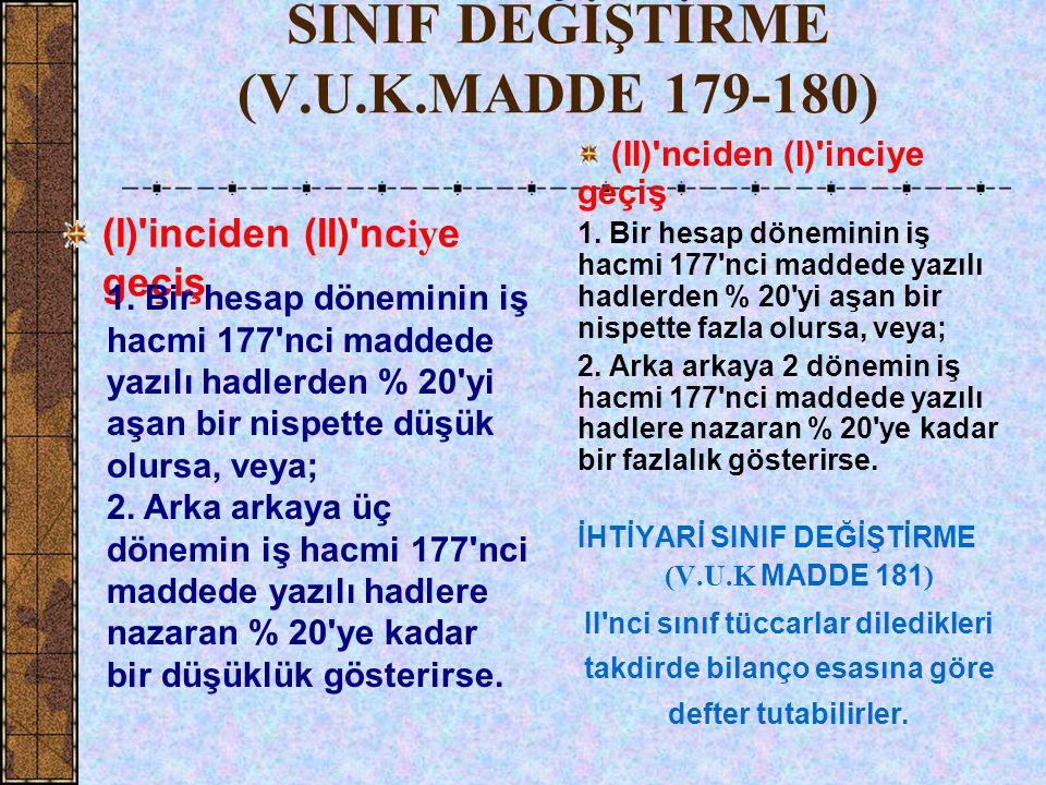 SINIF DEĞİŞTİRME (V.U.K.MADDE 179-180) (I) inciden (II) nc iy e geçiş (II) nciden (I) inciye geçiş 1.