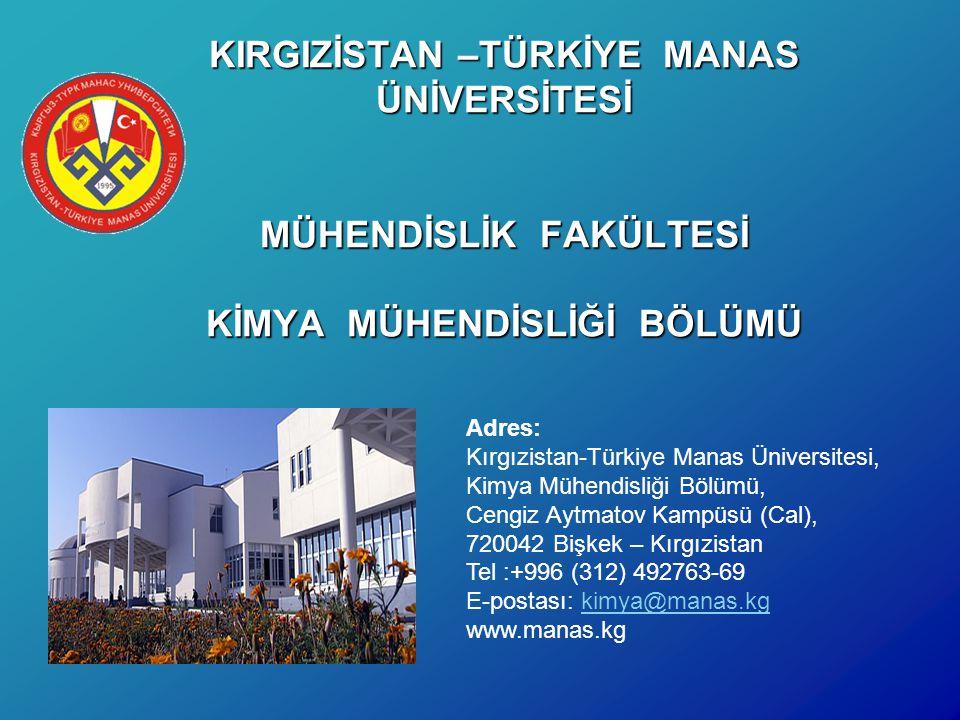 KIRGIZİSTAN –TÜRKİYE MANAS ÜNİVERSİTESİ MÜHENDİSLİK FAKÜLTESİ KİMYA MÜHENDİSLİĞİ BÖLÜMÜ Adres: Kırgızistan-Türkiye Manas Üniversitesi, Kimya Mühendisl