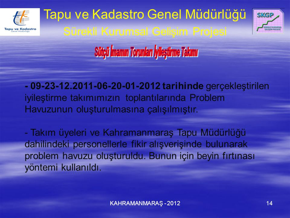 KAHRAMANMARAŞ - 201214 - 09-23-12.2011-06-20-01-2012 tarihinde gerçekleştirilen iyileştirme takımımızın toplantılarında Problem Havuzunun oluşturulmasına çalışılmıştır.