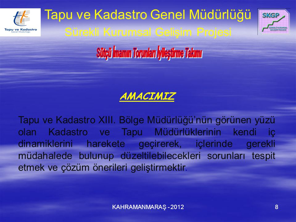 KAHRAMANMARAŞ - 20128 AMACIMIZ Tapu ve Kadastro XIII. Bölge Müdürlüğü'nün görünen yüzü olan Kadastro ve Tapu Müdürlüklerinin kendi iç dinamiklerini ha