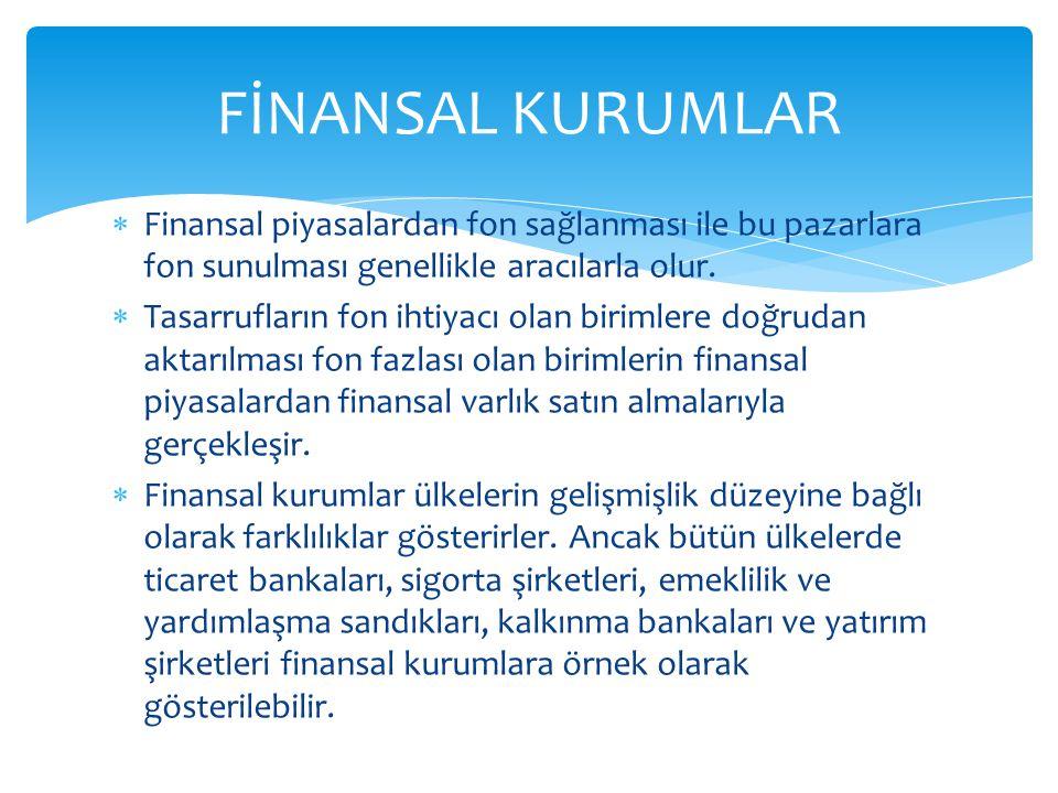  Finansal piyasalardan fon sağlanması ile bu pazarlara fon sunulması genellikle aracılarla olur.