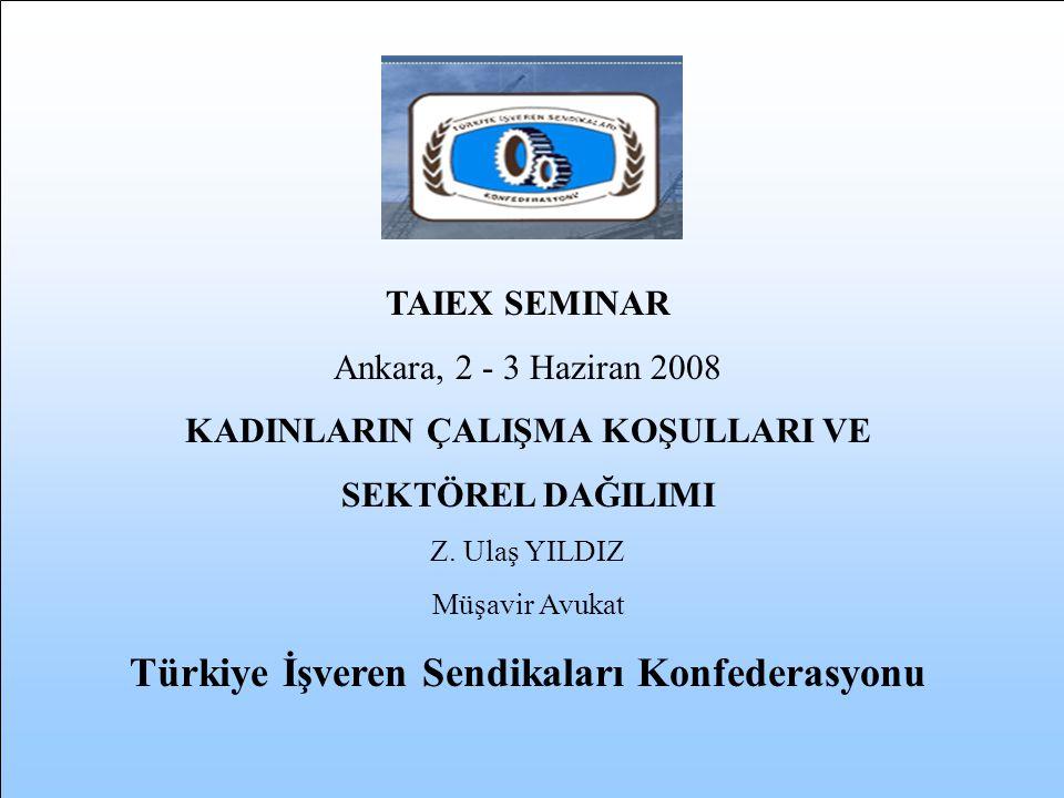 TAIEX SEMINAR Ankara, 2 - 3 Haziran 2008 KADINLARIN ÇALIŞMA KOŞULLARI VE SEKTÖREL DAĞILIMI Z.