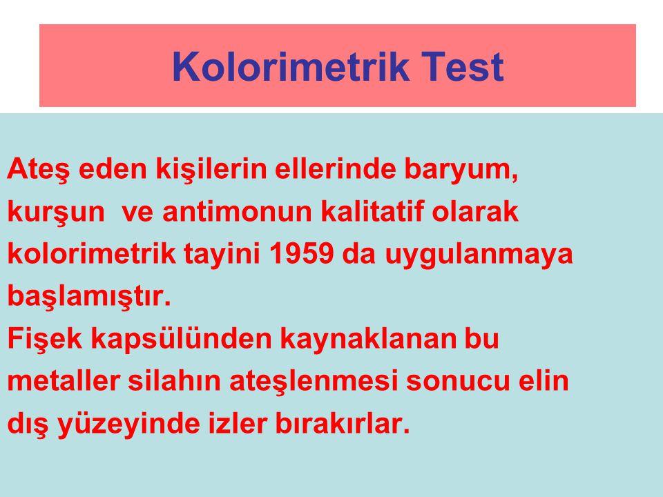 Kolorimetrik Test Ateş eden kişilerin ellerinde baryum, kurşun ve antimonun kalitatif olarak kolorimetrik tayini 1959 da uygulanmaya başlamıştır. Fişe
