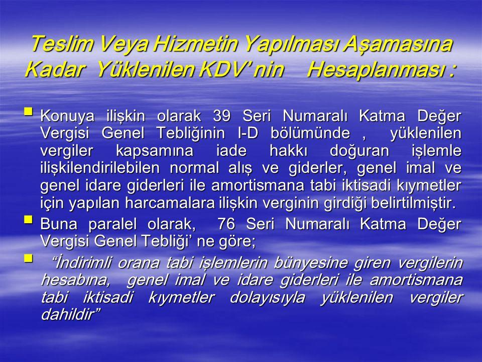 VII – İADE EDİLECEK KDV'NİN HESAPLANMASI  Mükelleflerin iadeye hak kazandıkları KDV tutarlarının hesaplanması için öncelikle iade talebine konu olan