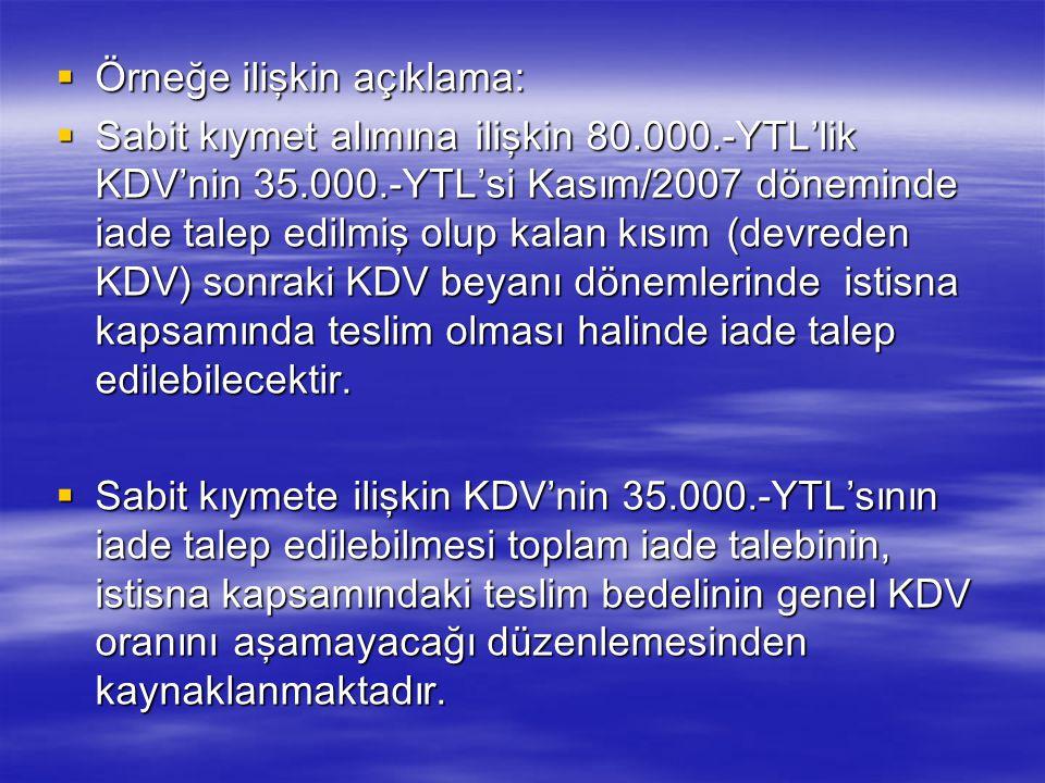  İKTİSADİ KIYMET KDV'SİNİN İADE TALEBİNE ÖRNEK:  A işletmesinin bütün teslimleri indirimli orana tabi satış olup Kasım/2007 KDV Beyannamesi bilgiler