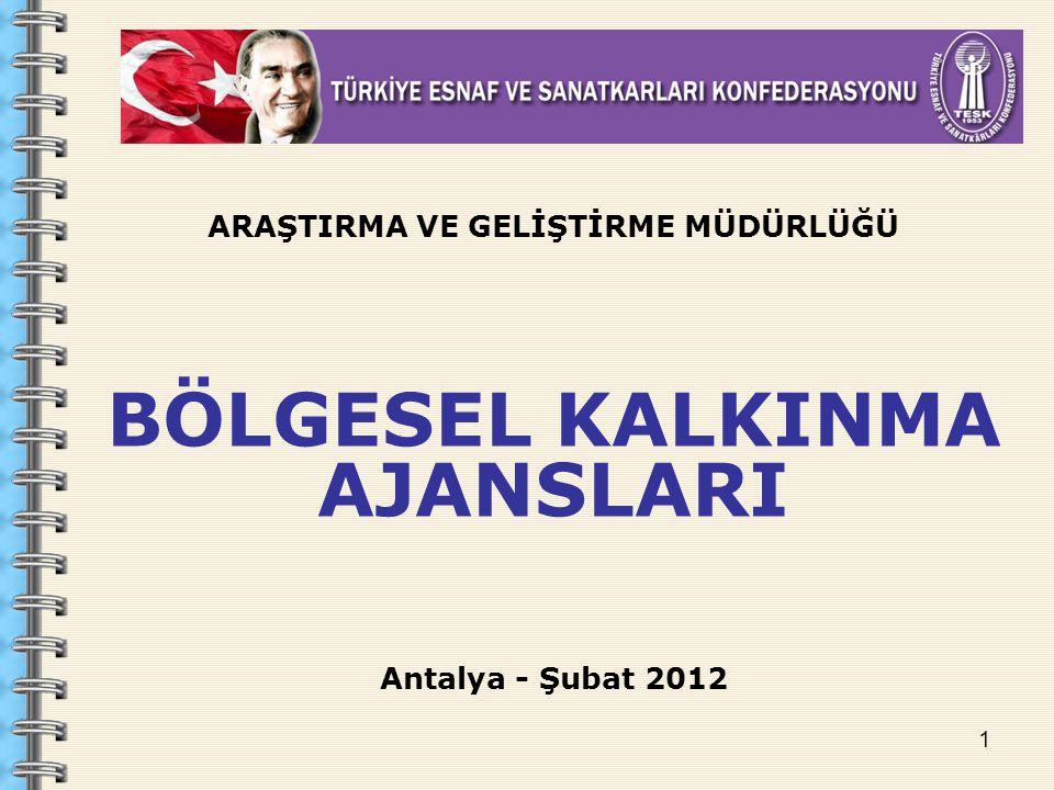 1 ARAŞTIRMA VE GELİŞTİRME MÜDÜRLÜĞÜ BÖLGESEL KALKINMA AJANSLARI Antalya - Şubat 2012