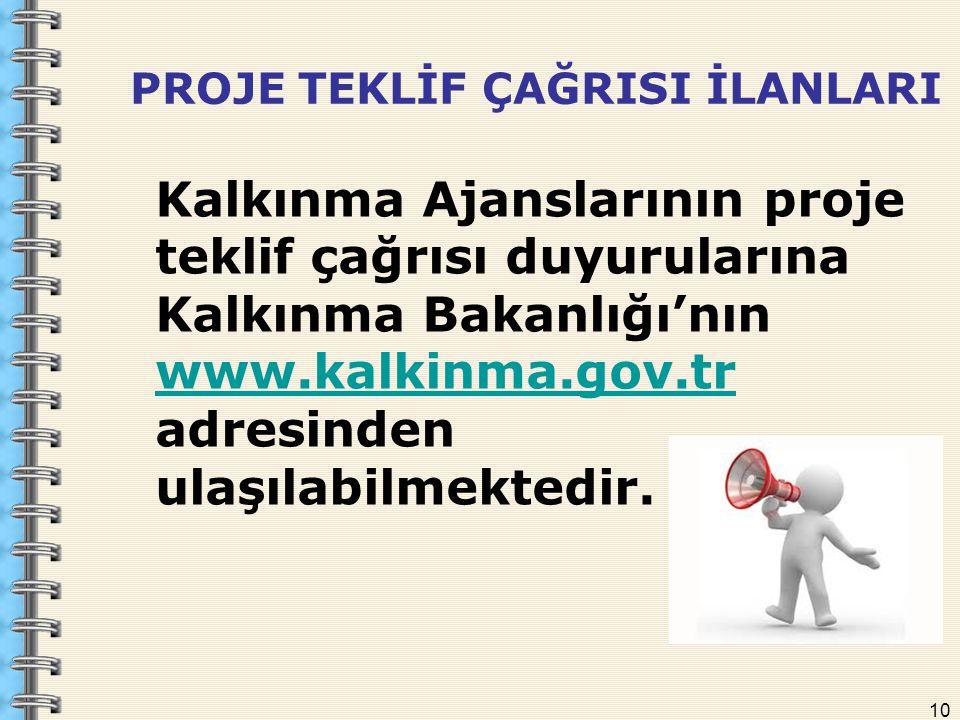 10 PROJE TEKLİF ÇAĞRISI İLANLARI Kalkınma Ajanslarının proje teklif çağrısı duyurularına Kalkınma Bakanlığı'nın www.kalkinma.gov.tr adresinden ulaşılabilmektedir.
