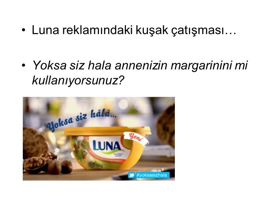 Luna reklamındaki kuşak çatışması… Yoksa siz hala annenizin margarinini mi kullanıyorsunuz?