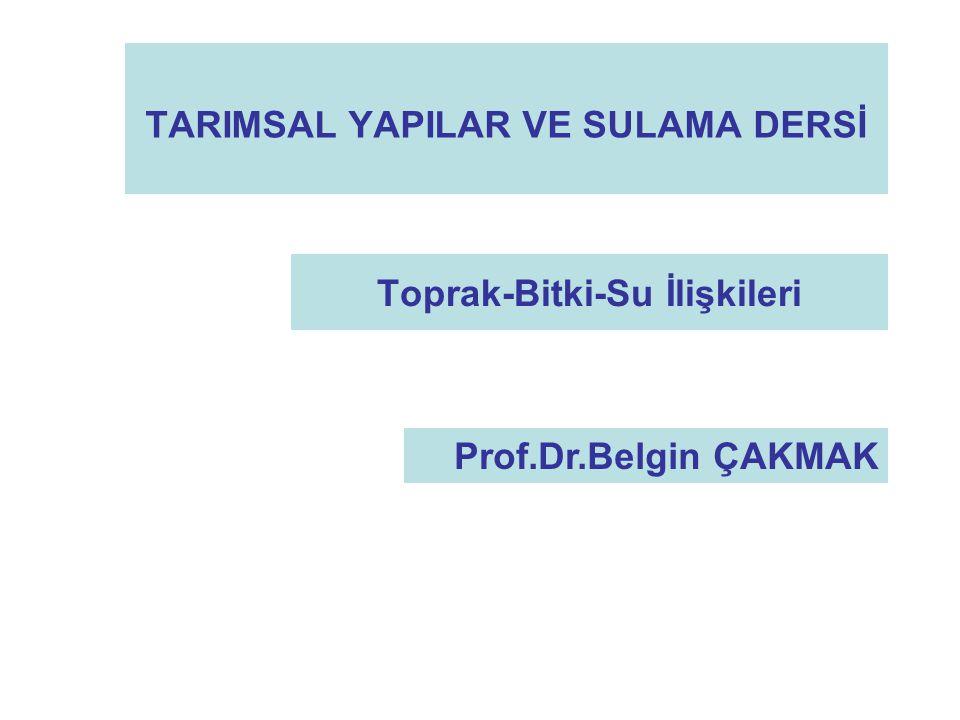 TARIMSAL YAPILAR VE SULAMA DERSİ Toprak-Bitki-Su İlişkileri Prof.Dr.Belgin ÇAKMAK