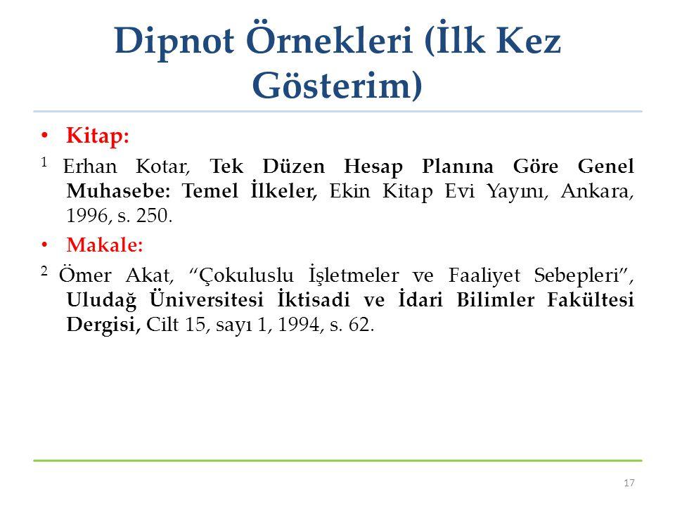 Dipnot Örnekleri (İlk Kez Gösterim) Kitap: 1 Erhan Kotar, Tek Düzen Hesap Planına Göre Genel Muhasebe: Temel İlkeler, Ekin Kitap Evi Yayını, Ankara, 1
