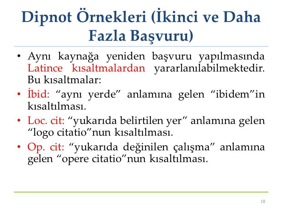 Dipnot Örnekleri (İkinci ve Daha Fazla Başvuru) Aynı kaynağa yeniden başvuru yapılmasında Latince kısaltmalardan yararlanılabilmektedir. Bu kısaltmala