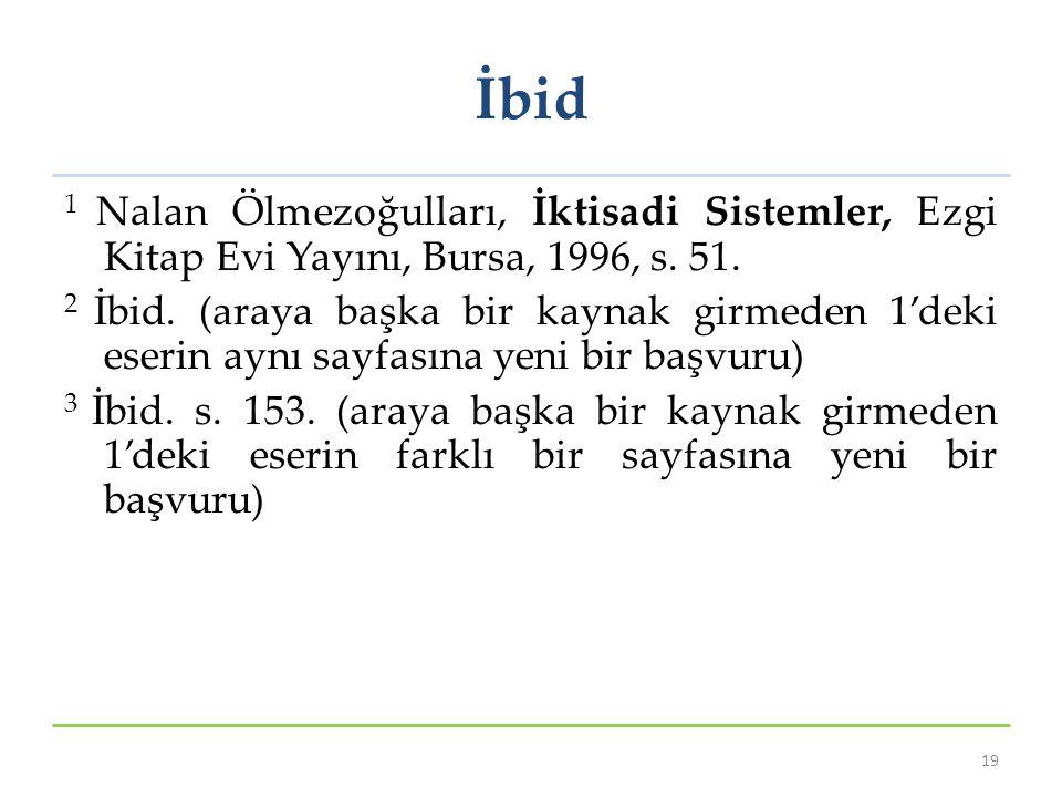 İbid 1 Nalan Ölmezoğulları, İktisadi Sistemler, Ezgi Kitap Evi Yayını, Bursa, 1996, s. 51. 2 İbid. (araya başka bir kaynak girmeden 1'deki eserin aynı
