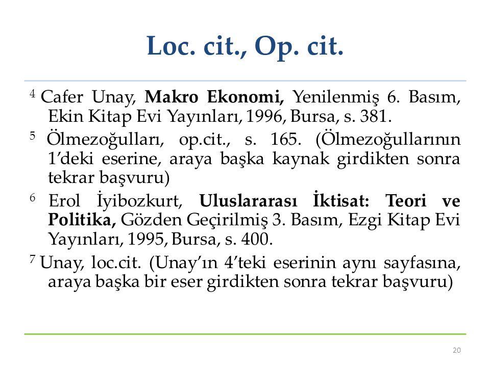 Loc. cit., Op. cit. 4 Cafer Unay, Makro Ekonomi, Yenilenmiş 6. Basım, Ekin Kitap Evi Yayınları, 1996, Bursa, s. 381. 5 Ölmezoğulları, op.cit., s. 165.