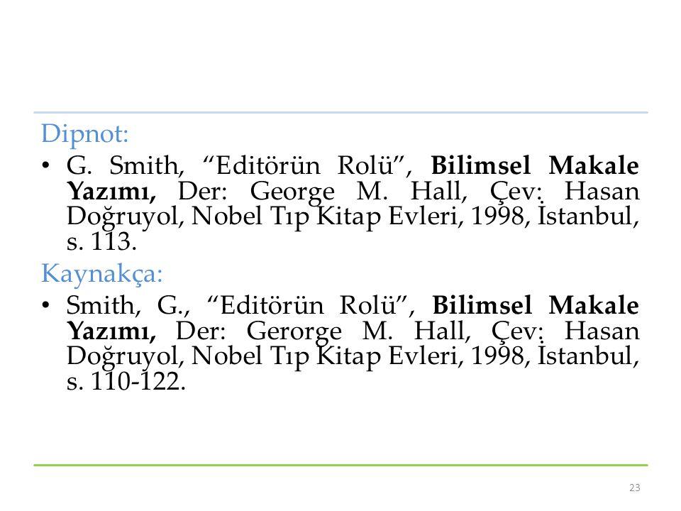 """Dipnot: G. Smith, """"Editörün Rolü"""", Bilimsel Makale Yazımı, Der: George M. Hall, Çev: Hasan Doğruyol, Nobel Tıp Kitap Evleri, 1998, İstanbul, s. 113. K"""