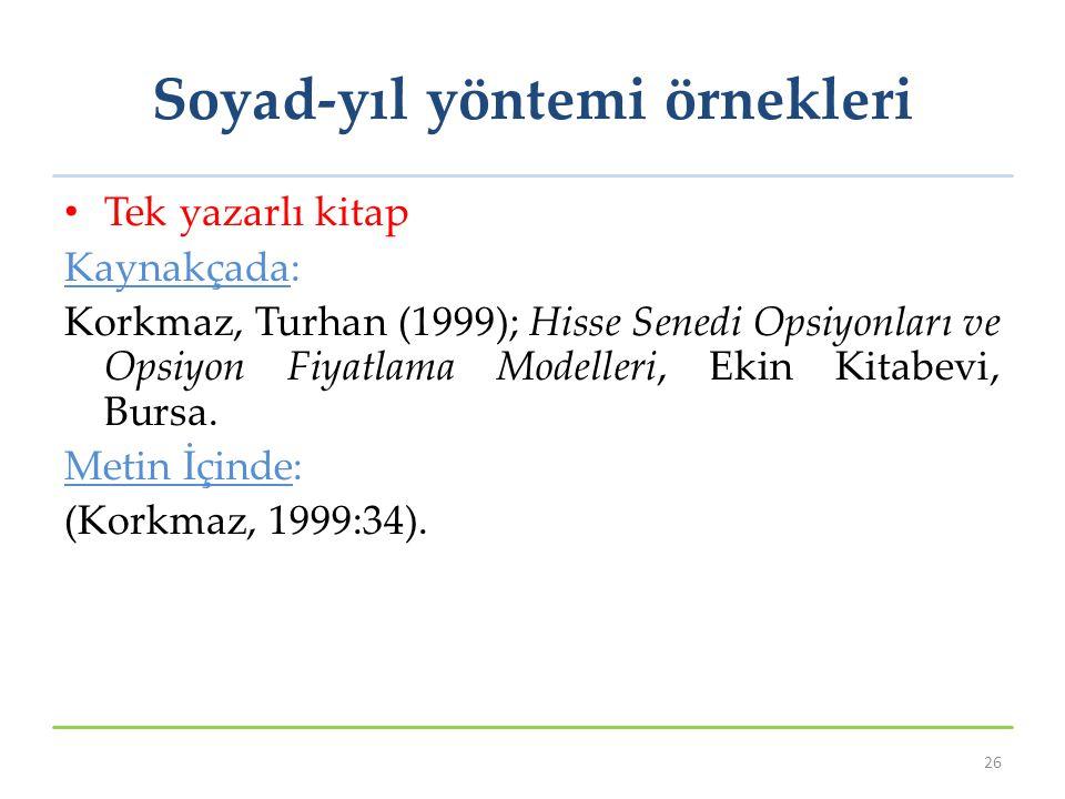 Soyad-yıl yöntemi örnekleri Tek yazarlı kitap Kaynakçada: Korkmaz, Turhan (1999); Hisse Senedi Opsiyonları ve Opsiyon Fiyatlama Modelleri, Ekin Kitabe