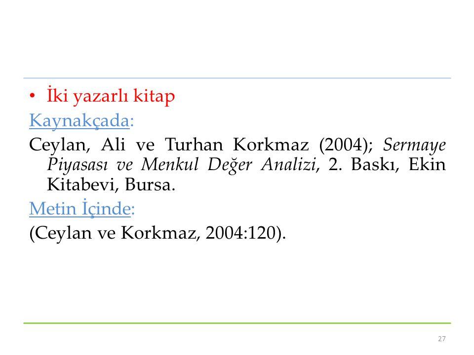 İki yazarlı kitap Kaynakçada: Ceylan, Ali ve Turhan Korkmaz (2004); Sermaye Piyasası ve Menkul Değer Analizi, 2. Baskı, Ekin Kitabevi, Bursa. Metin İç