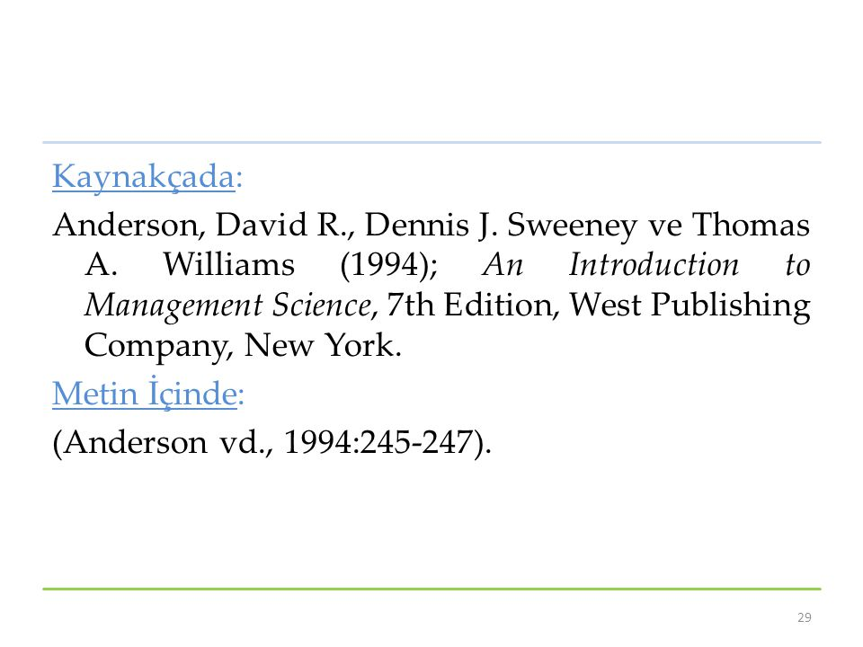 Kaynakçada: Anderson, David R., Dennis J. Sweeney ve Thomas A. Williams (1994); An Introduction to Management Science, 7th Edition, West Publishing Co