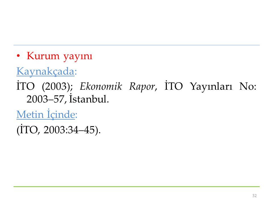 Kurum yayını Kaynakçada: İTO (2003); Ekonomik Rapor, İTO Yayınları No: 2003–57, İstanbul. Metin İçinde: (İTO, 2003:34–45). 32