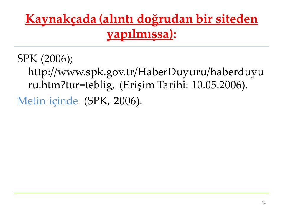 Kaynakçada (alıntı doğrudan bir siteden yapılmışsa): SPK (2006); http://www.spk.gov.tr/HaberDuyuru/haberduyu ru.htm?tur=teblig, (Erişim Tarihi: 10.05.