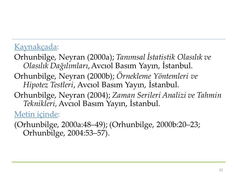 Kaynakçada: Orhunbilge, Neyran (2000a); Tanımsal İstatistik Olasılık ve Olasılık Dağılımları, Avcıol Basım Yayın, İstanbul. Orhunbilge, Neyran (2000b)