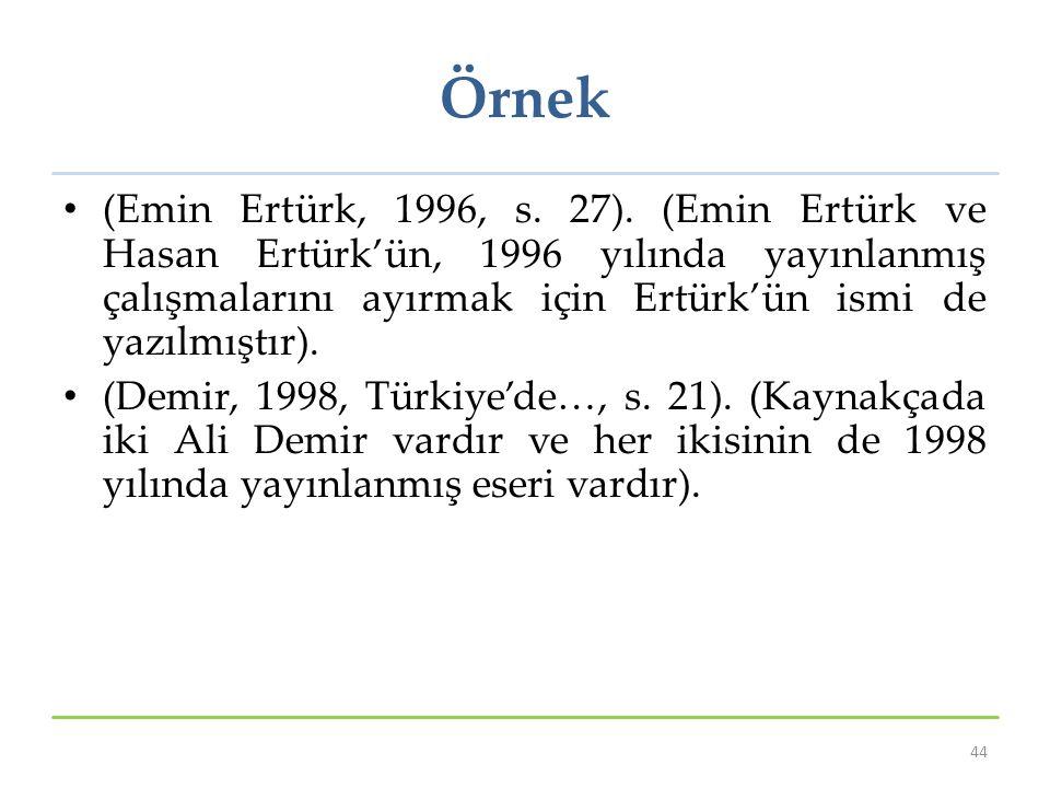 Örnek (Emin Ertürk, 1996, s. 27). (Emin Ertürk ve Hasan Ertürk'ün, 1996 yılında yayınlanmış çalışmalarını ayırmak için Ertürk'ün ismi de yazılmıştır).