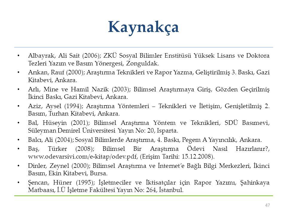 Kaynakça Albayrak, Ali Sait (2006); ZKÜ Sosyal Bilimler Enstitüsü Yüksek Lisans ve Doktora Tezleri Yazım ve Basım Yönergesi, Zonguldak. Arıkan, Rauf (