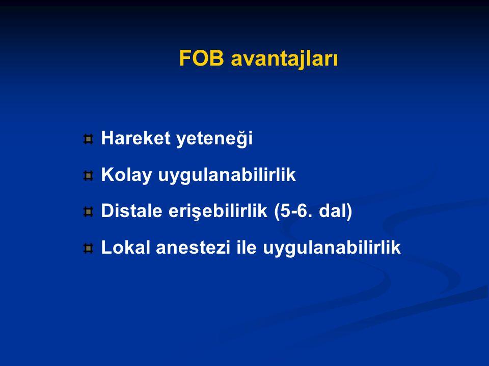 FOB avantajları Hareket yeteneği Kolay uygulanabilirlik Distale erişebilirlik (5-6. dal) Lokal anestezi ile uygulanabilirlik