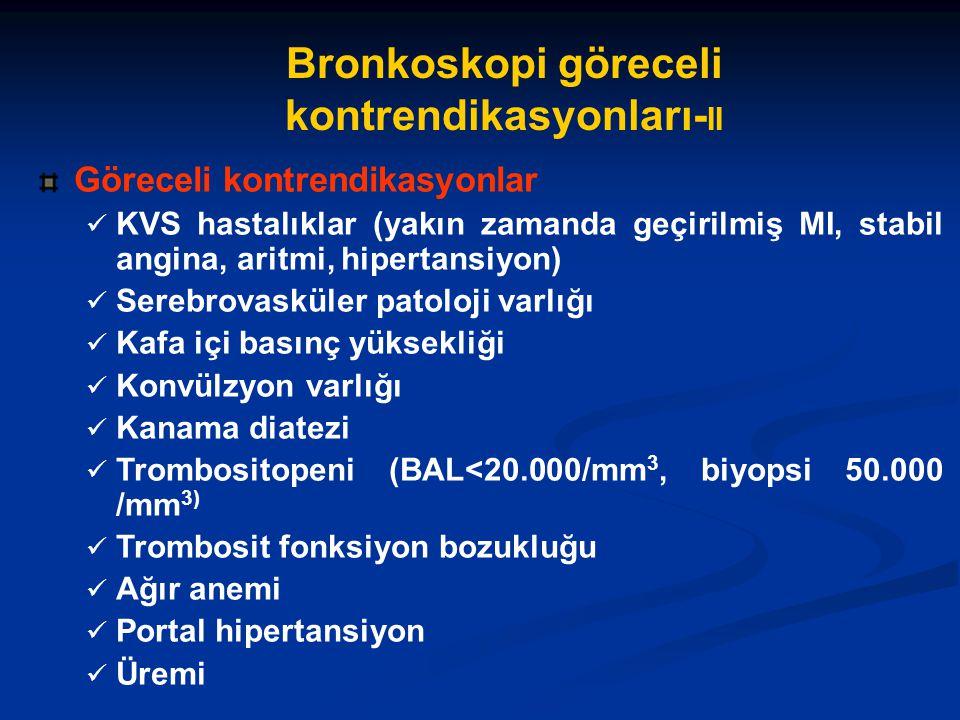 Bronkoskopi göreceli kontrendikasyonları- II Göreceli kontrendikasyonlar KVS hastalıklar (yakın zamanda geçirilmiş MI, stabil angina, aritmi, hipertan