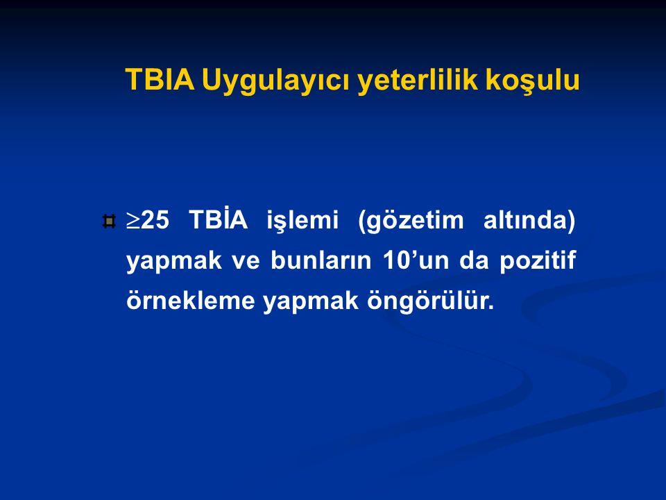 TBIA Uygulayıcı yeterlilik koşulu  25 TBİA işlemi (gözetim altında) yapmak ve bunların 10'un da pozitif örnekleme yapmak öngörülür.