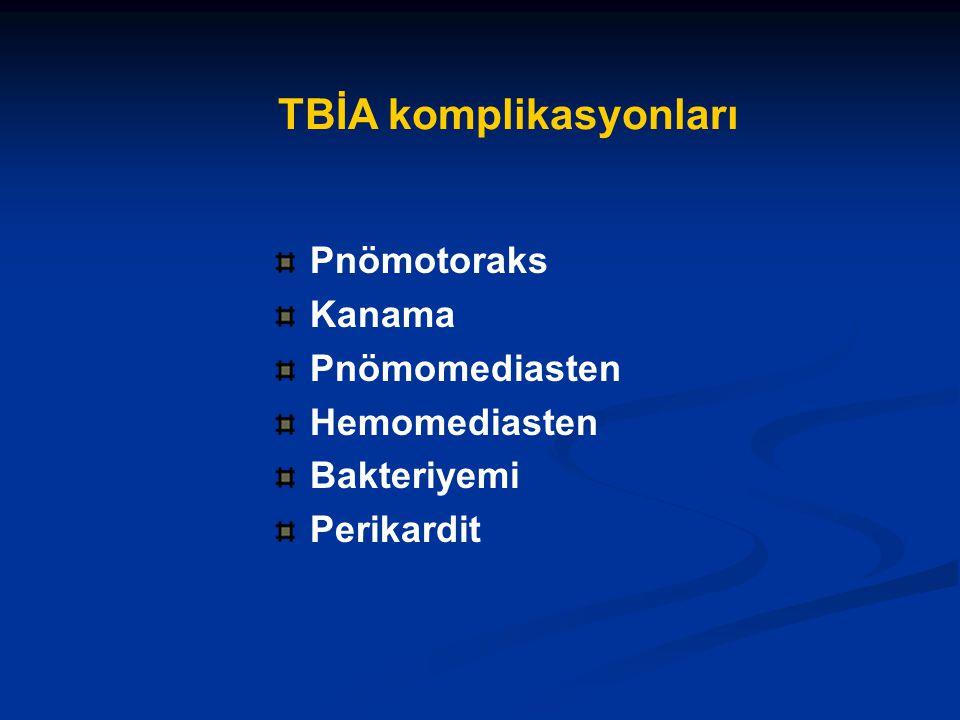 TBİA komplikasyonları Pnömotoraks Kanama Pnömomediasten Hemomediasten Bakteriyemi Perikardit