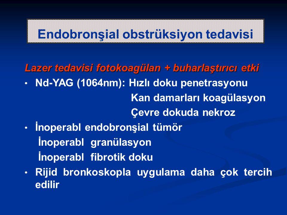 Endobronşial obstrüksiyon tedavisi Lazer tedavisi fotokoagülan + buharlaştırıcı etki Nd-YAG (1064nm): Hızlı doku penetrasyonu Kan damarları koagülasyon Çevre dokuda nekroz İnoperabl endobronşial tümör İnoperabl granülasyon İnoperabl fibrotik doku Rijid bronkoskopla uygulama daha çok tercih edilir
