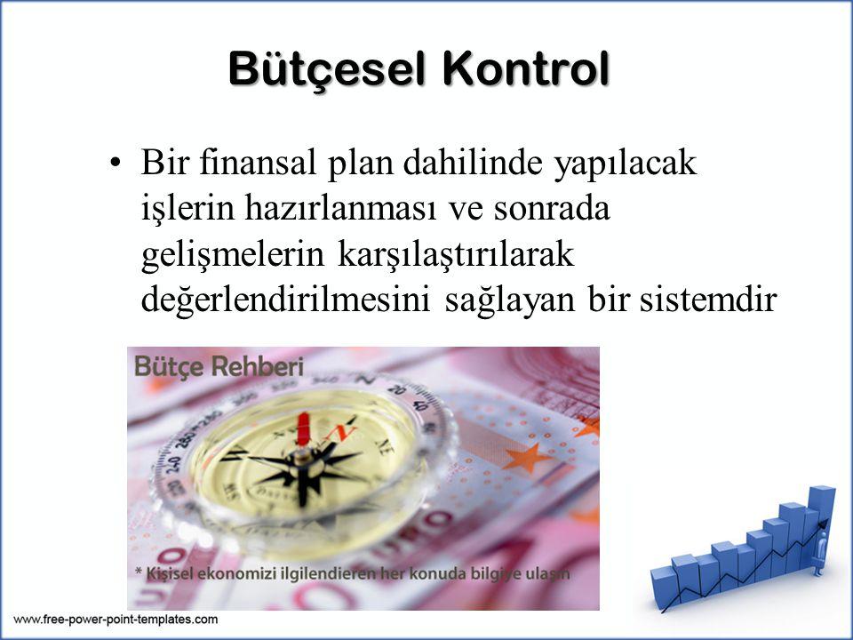 Bütçesel Kontrol Bir finansal plan dahilinde yapılacak işlerin hazırlanması ve sonrada gelişmelerin karşılaştırılarak değerlendirilmesini sağlayan bir