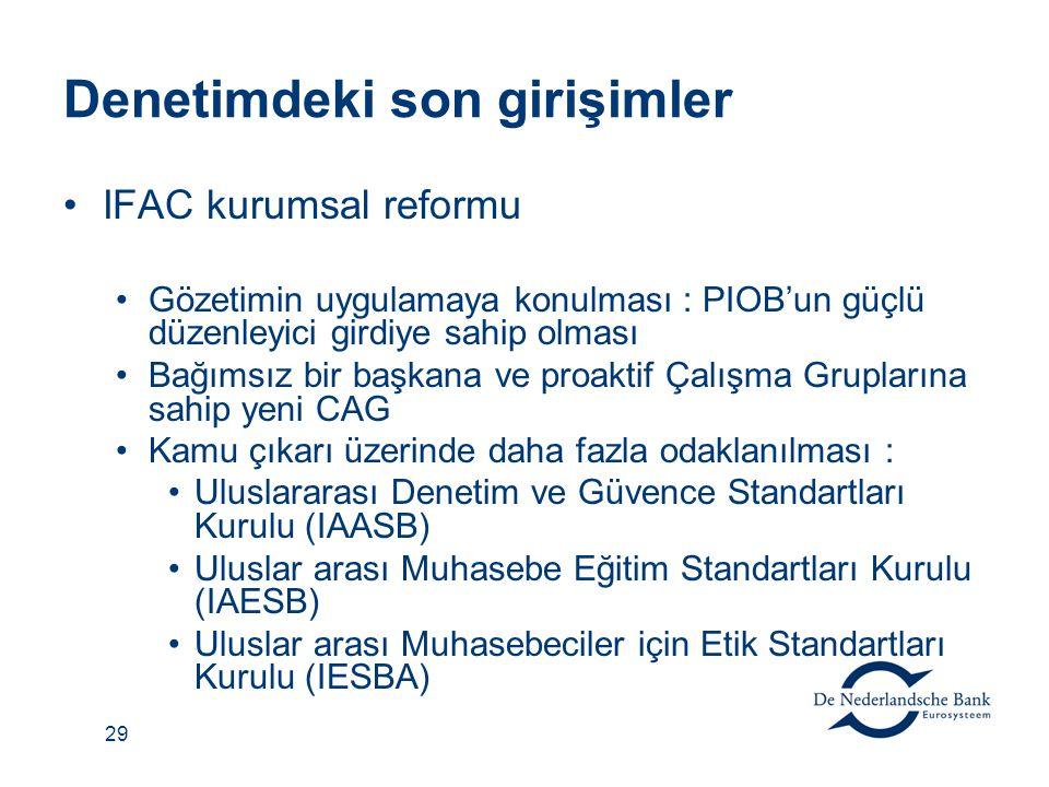 29 Denetimdeki son girişimler IFAC kurumsal reformu Gözetimin uygulamaya konulması : PIOB'un güçlü düzenleyici girdiye sahip olması Bağımsız bir başka