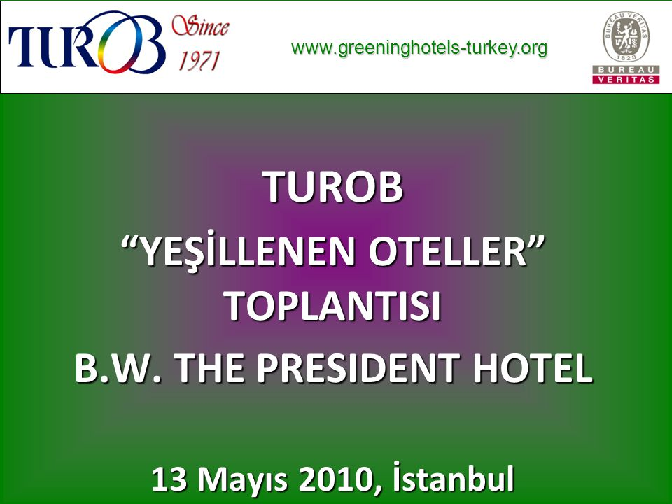www.greeninghotels-turkey.org www.greeninghotels-turkey.org TUROB, Sürdürülebilir bir çevre ve Sürdürülebilir bir turizm için Fark yaratmak istiyor.