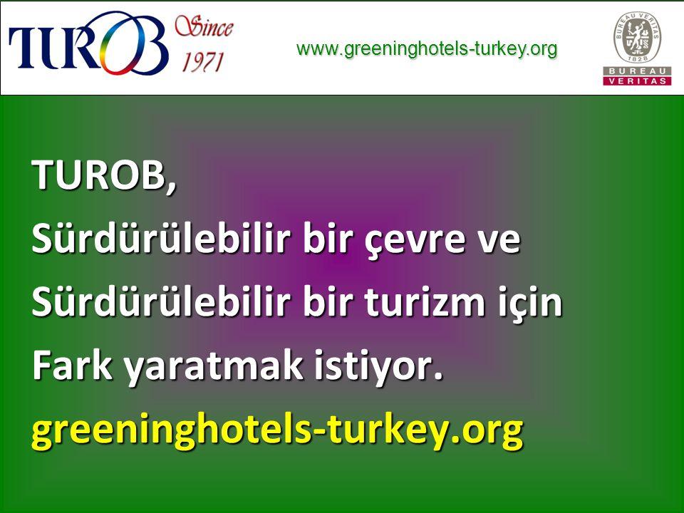 www.greeninghotels-turkey.org www.greeninghotels-turkey.org TUROB, Sürdürülebilir bir çevre ve Sürdürülebilir bir turizm için Fark yaratmak istiyor.