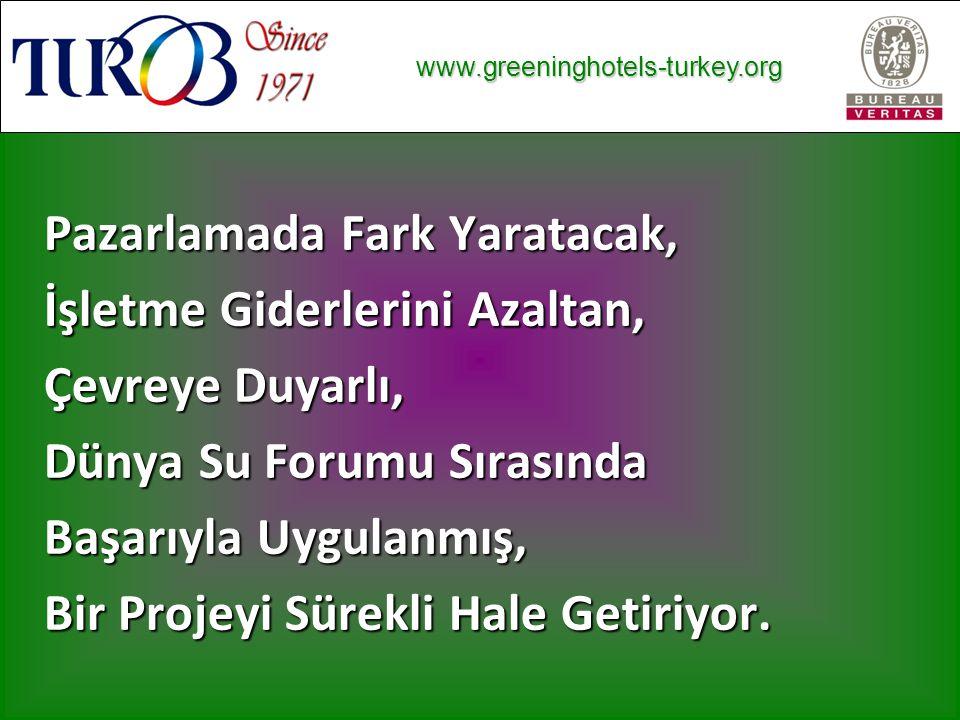 www.greeninghotels-turkey.org www.greeninghotels-turkey.org Pazarlamada Fark Yaratacak, İşletme Giderlerini Azaltan, Çevreye Duyarlı, Dünya Su Forumu Sırasında Başarıyla Uygulanmış, Bir Projeyi Sürekli Hale Getiriyor.