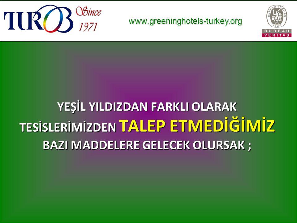 www.greeninghotels-turkey.org www.greeninghotels-turkey.org YEŞİL YILDIZDAN FARKLI OLARAK TESİSLERİMİZDEN TALEP ETMEDİĞİMİZ BAZI MADDELERE GELECEK OLURSAK ;