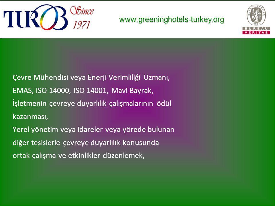 www.greeninghotels-turkey.org www.greeninghotels-turkey.org Çevre Mühendisi veya Enerji Verimliliği Uzmanı, EMAS, ISO 14000, ISO 14001, Mavi Bayrak, İşletmenin çevreye duyarlılık çalışmalarının ödül kazanması, Yerel yönetim veya idareler veya yörede bulunan diğer tesislerle çevreye duyarlılık konusunda ortak çalışma ve etkinlikler düzenlemek,