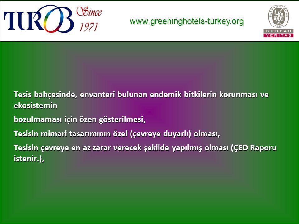 www.greeninghotels-turkey.org www.greeninghotels-turkey.org Tesis bahçesinde, envanteri bulunan endemik bitkilerin korunması ve ekosistemin bozulmaması için özen gösterilmesi, Tesisin mimari tasarımının özel (çevreye duyarlı) olması, Tesisin çevreye en az zarar verecek şekilde yapılmış olması (ÇED Raporu istenir.),