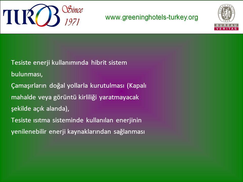 www.greeninghotels-turkey.org www.greeninghotels-turkey.org Tesiste enerji kullanımında hibrit sistem bulunması, Çamaşırların doğal yollarla kurutulması (Kapalı mahalde veya görüntü kirliliği yaratmayacak şekilde açık alanda), Tesiste ısıtma sisteminde kullanılan enerjinin yenilenebilir enerji kaynaklarından sağlanması