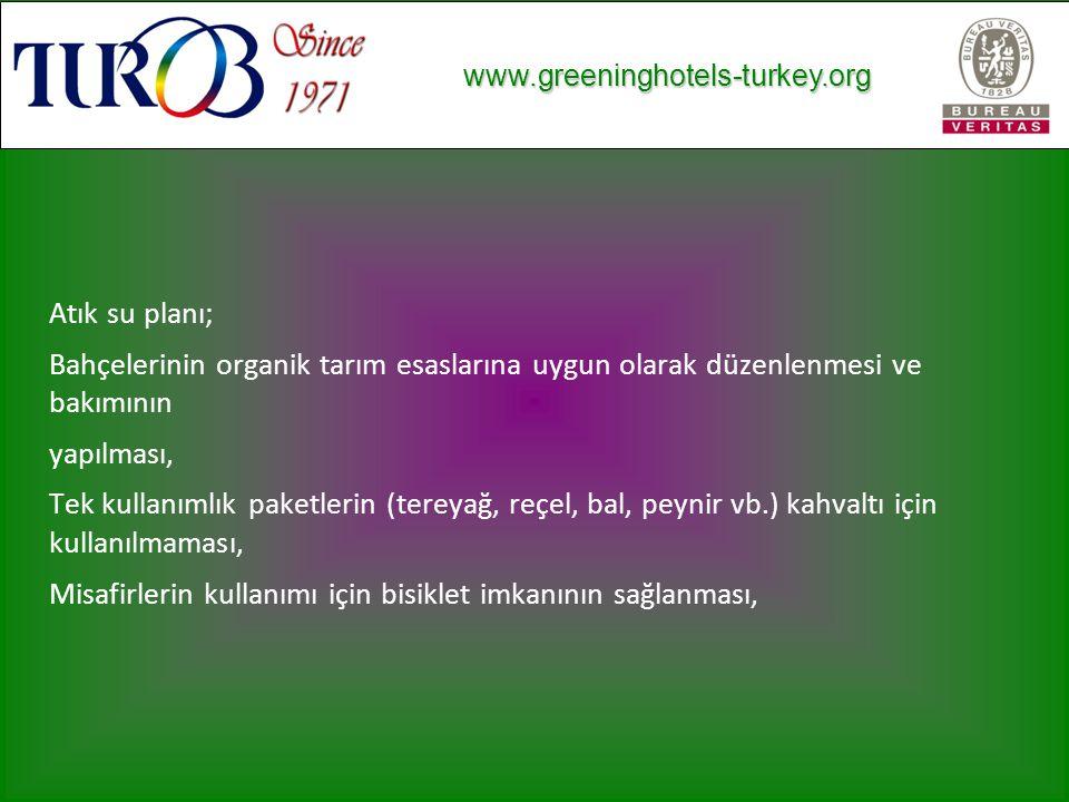 www.greeninghotels-turkey.org www.greeninghotels-turkey.org Atık su planı; Bahçelerinin organik tarım esaslarına uygun olarak düzenlenmesi ve bakımının yapılması, Tek kullanımlık paketlerin (tereyağ, reçel, bal, peynir vb.) kahvaltı için kullanılmaması, Misafirlerin kullanımı için bisiklet imkanının sağlanması,