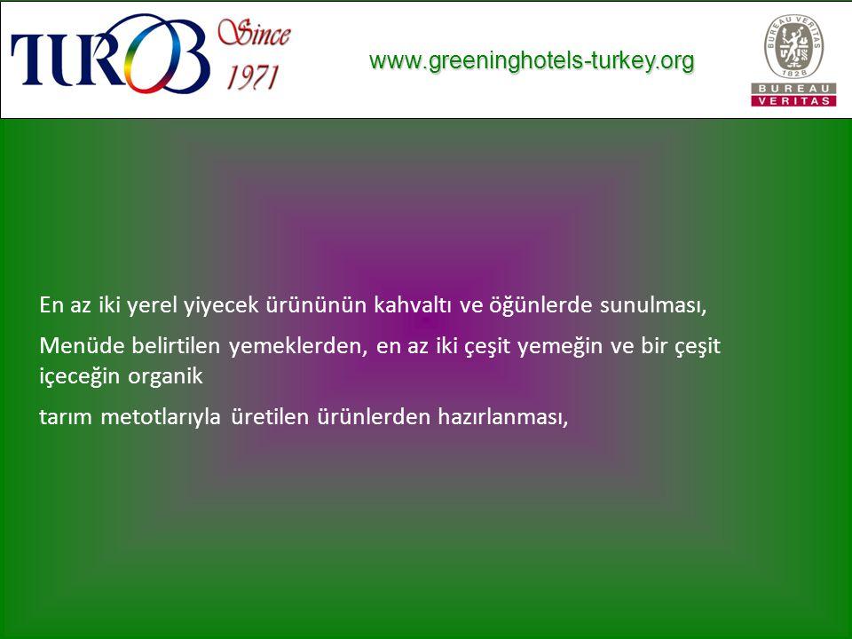 www.greeninghotels-turkey.org www.greeninghotels-turkey.org En az iki yerel yiyecek ürününün kahvaltı ve öğünlerde sunulması, Menüde belirtilen yemeklerden, en az iki çeşit yemeğin ve bir çeşit içeceğin organik tarım metotlarıyla üretilen ürünlerden hazırlanması,