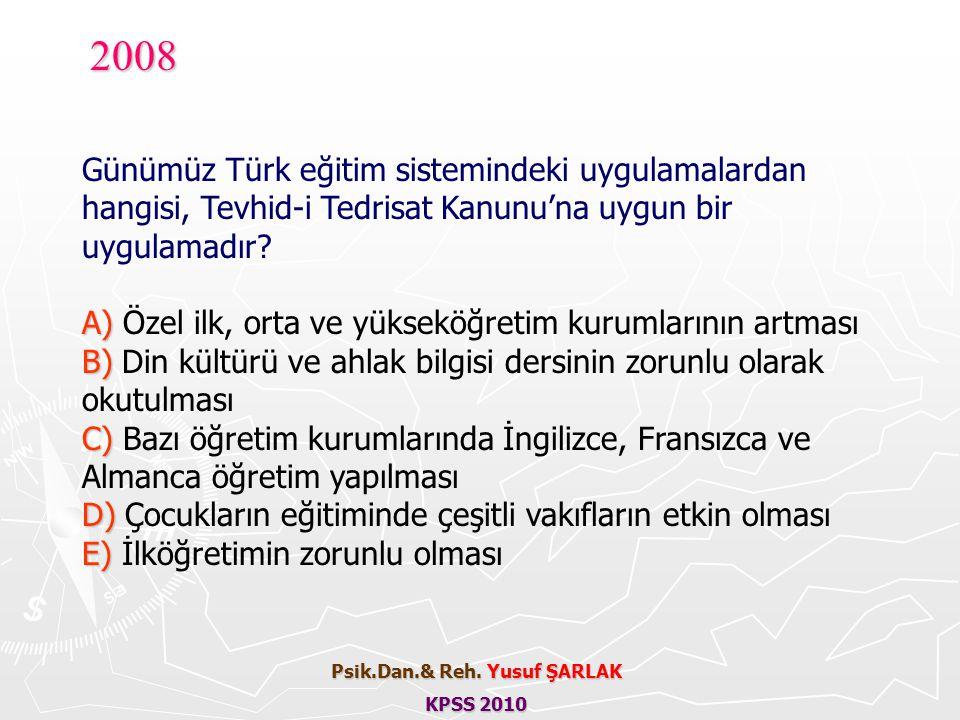 2008 Günümüz Türk eğitim sistemindeki uygulamalardan hangisi, Tevhid-i Tedrisat Kanunu'na uygun bir uygulamadır? A) A) Özel ilk, orta ve yükseköğretim