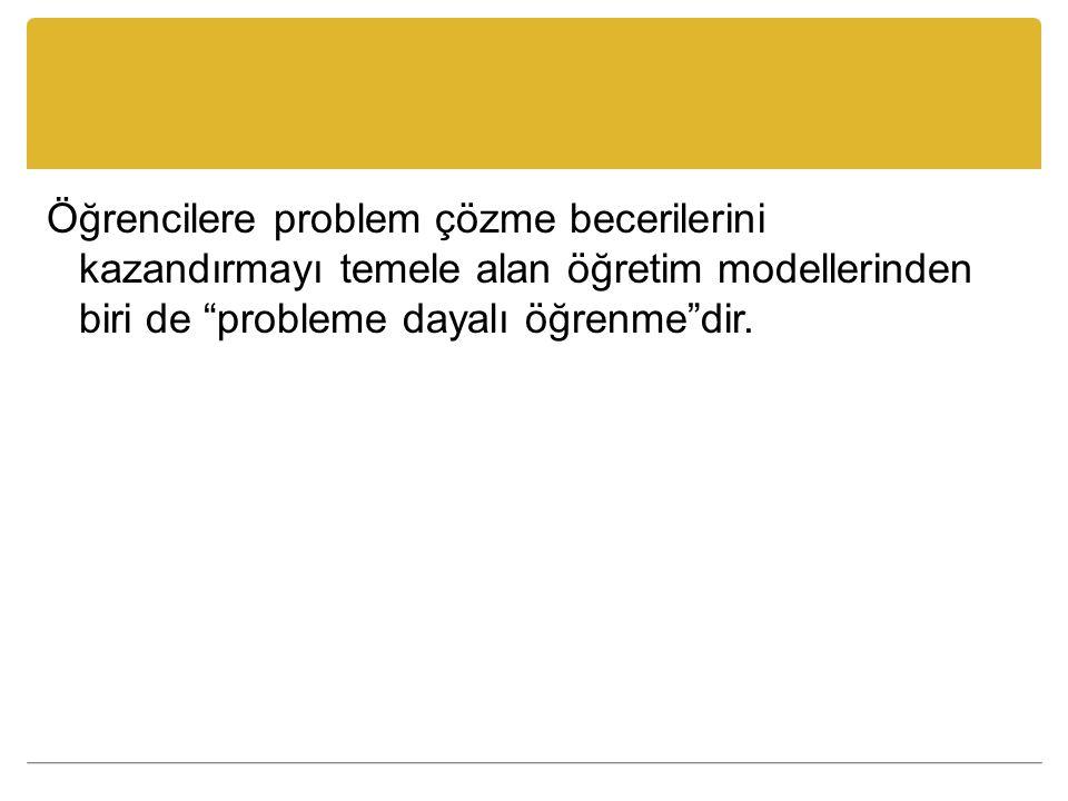 """Öğrencilere problem çözme becerilerini kazandırmayı temele alan öğretim modellerinden biri de """"probleme dayalı öğrenme""""dir."""