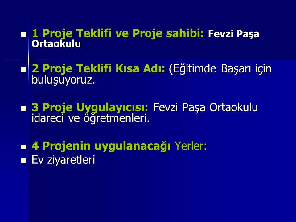 1 Proje Teklifi ve Proje sahibi: Fevzi Paşa Ortaokulu 1 Proje Teklifi ve Proje sahibi: Fevzi Paşa Ortaokulu 2 Proje Teklifi Kısa Adı: (Eğitimde Başarı için buluşuyoruz.