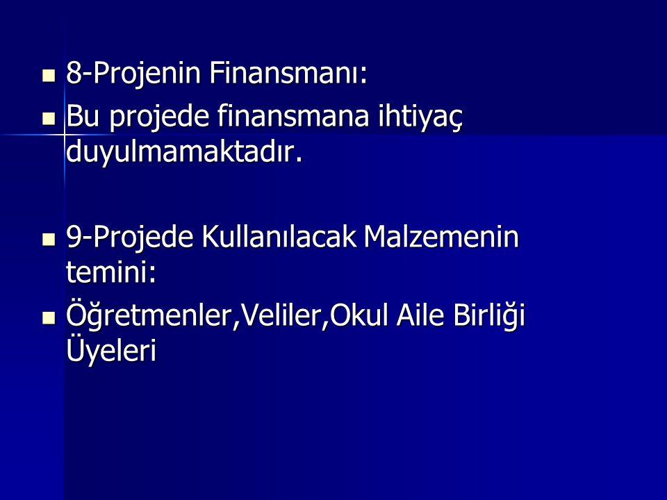 8-Projenin Finansmanı: 8-Projenin Finansmanı: Bu projede finansmana ihtiyaç duyulmamaktadır.
