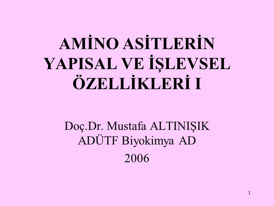 1 AMİNO ASİTLERİN YAPISAL VE İŞLEVSEL ÖZELLİKLERİ I Doç.Dr. Mustafa ALTINIŞIK ADÜTF Biyokimya AD 2006